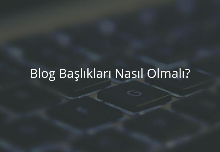 Blog Başlıkları Nasıl Olmalı?