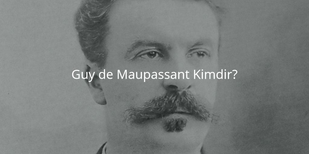 Guy de Maupassant Kimdir?
