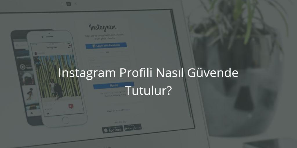 Instagram Profili Nasıl Güvende Tutulur?