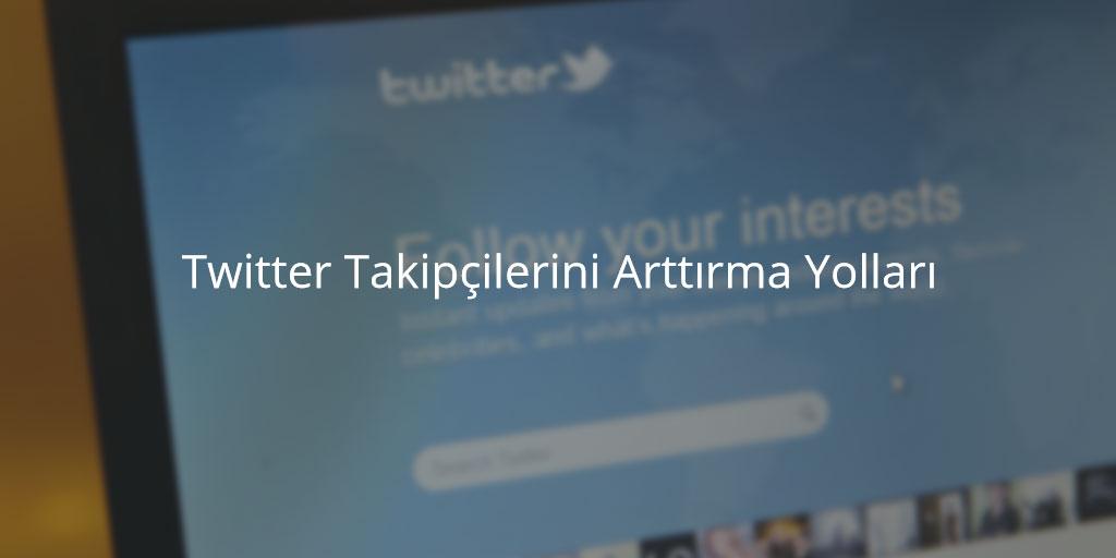 Twitter Takipçilerini Arttırma Yolları