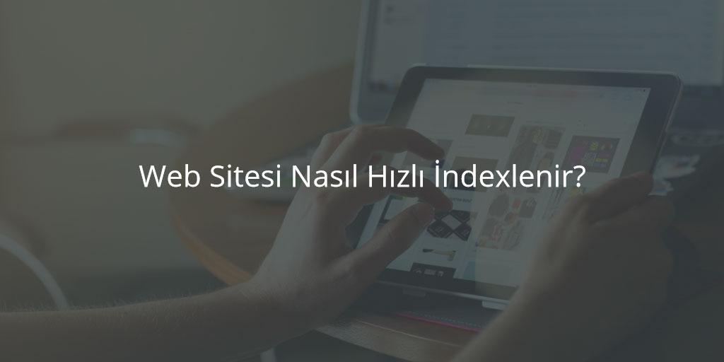 Web Sitesi Nasıl Hızlı İndexlenir?
