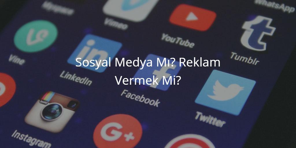 Sosyal Medya Mı? Reklam Vermek Mi?