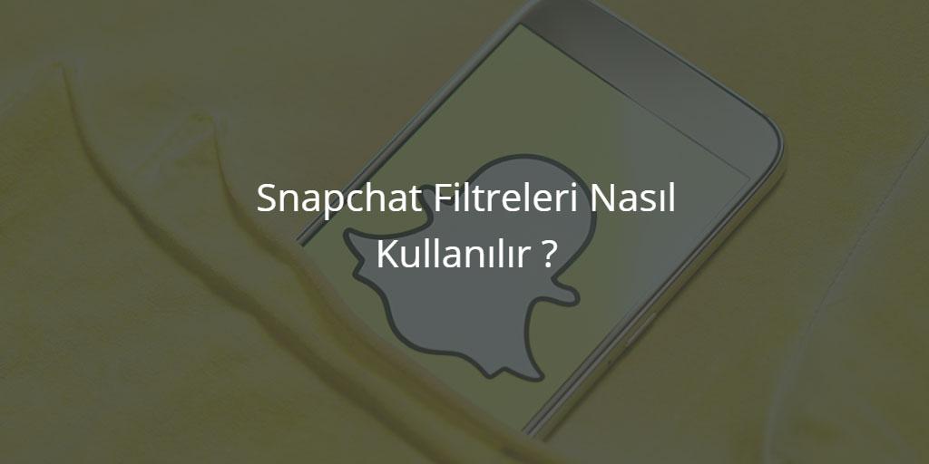 Snapchat Filtreleri Nasıl Kullanılır ?