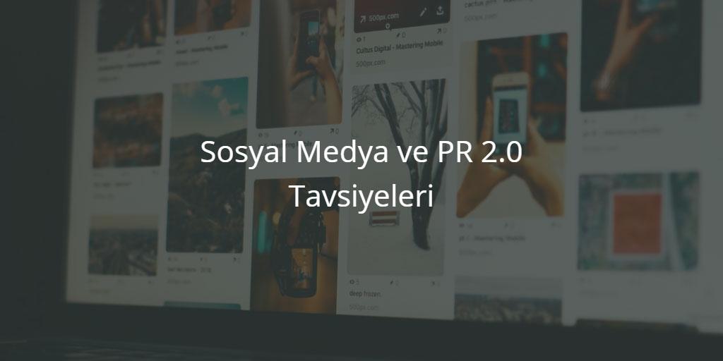 Sosyal Medya ve PR 2.0 Tavsiyeleri