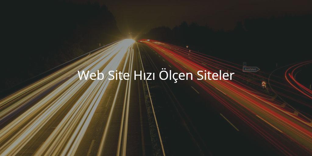 Web Site Hızı Ölçen Siteler