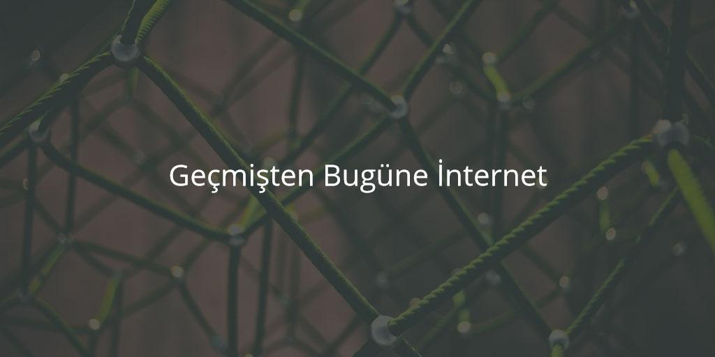 Geçmişten Bugüne İnternet